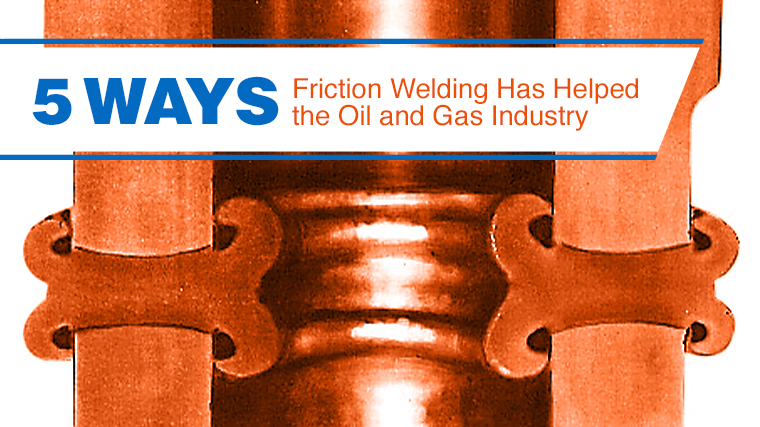 5_Ways_Friction_Welding_Oil_and_Gas_Industry_MTI024.jpg