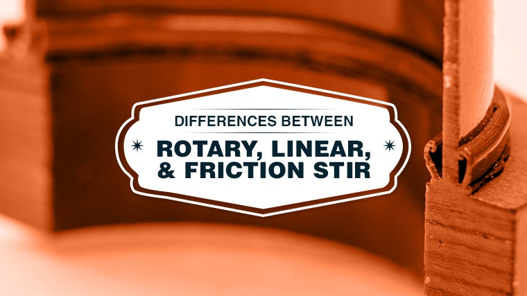 Rotary Friction Welding, Linear Friction Welding, Friction Stir Welding
