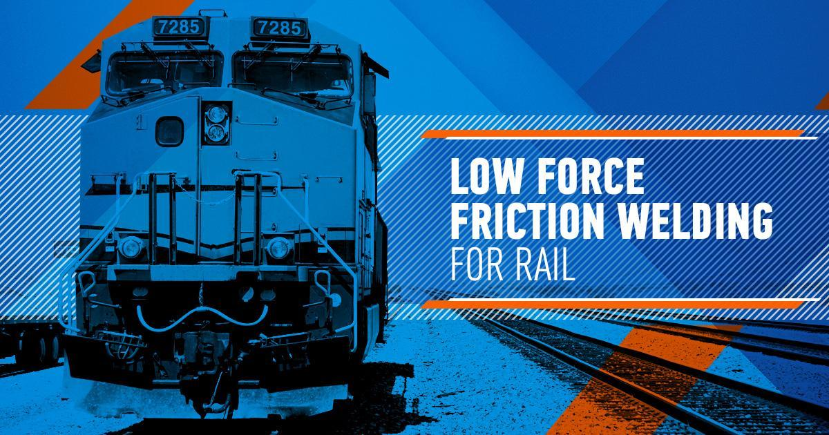 Low Force Friction Welding For Rail