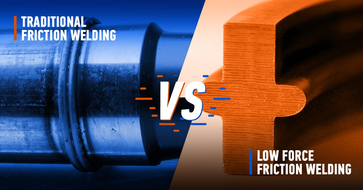 Traditional Friction Welding vs. Low Force Friction Welding comparison